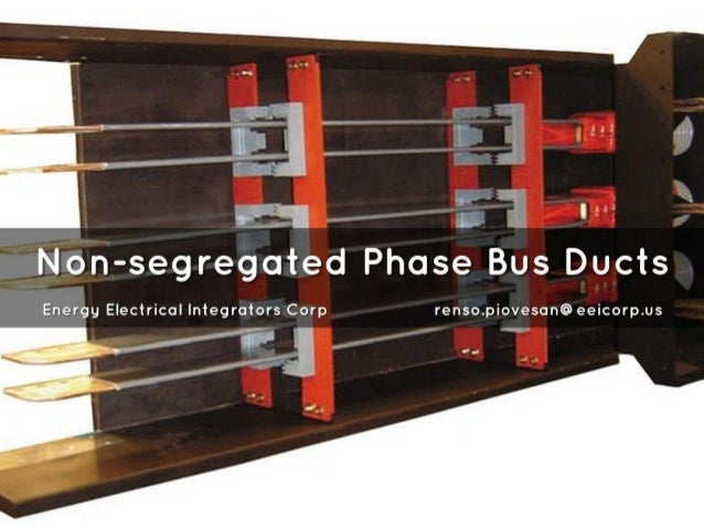 "V ""_. ;i:  I I'_'_1'I ~~ 5'. » Eu '  Non-segregated Phase Bus Ducts  Energy Electrical Integrators Corp renso. piovesan@ee..."