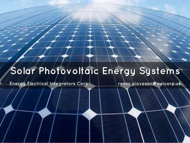 Solar Photovoltaic Energy Systems  Energy Electrical Integrators Corp renso. piovesan@ eeicorp. us 'I / '1, /  T ' - - / ....