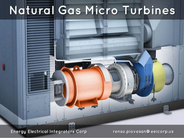 Natural Gas Micro Turbines   itlfl 3*'  I           L at -   Energy Electrical Integrators Corp renso. piovesan@ eeicorp. us