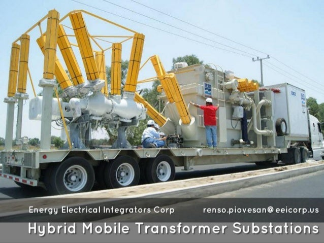 Energy Electrical Integrators Corp renso. piovesan@eeicorp. us  Hybrid Mobile Transformer Substations