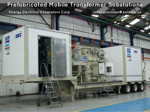 Prefabricated Mobile Transformer Substations  Energy Electrical Integrators Corp renso. piovesan@ eeicorp. us ' '£3? / lfii...