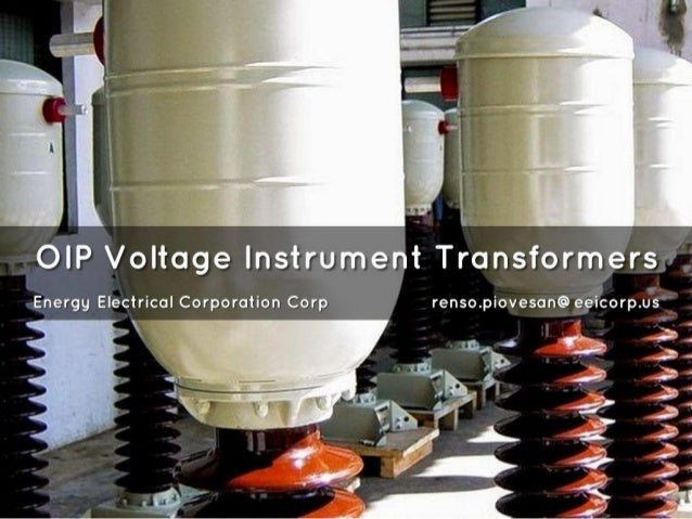 : ~ L OIP Voltage Instrument Transformers  Energy Electrical Corporation Corp renso. piovesan@ eeicorp. us  Se :1:  , . 2:...