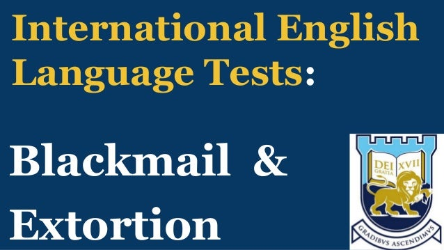 International English Language Tests: Blackmail & Extortion