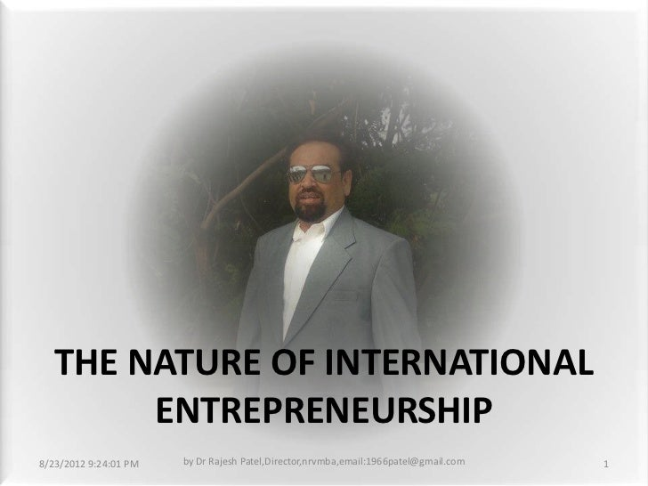 THE NATURE OF INTERNATIONAL        ENTREPRENEURSHIP8/23/2012 9:24:01 PM   by Dr Rajesh Patel,Director,nrvmba,email:1966pat...