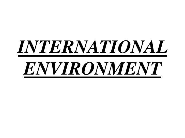 INTERNATIONAL ENVIRONMENT