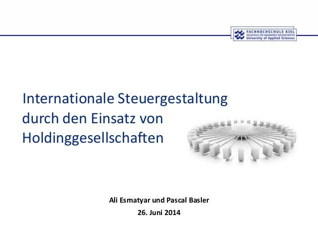 Internationale Steuergestaltung Ali Esmatyar und Pascal Basler 26. Juni 2014 durch den Einsatz von Holdinggesellschaften