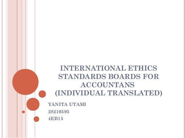 INTERNATIONAL ETHICS STANDARDS BOARDS FOR ACCOUNTANS (INDIVIDUAL TRANSLATED) YANITA UTAMI 28210595 4EB15