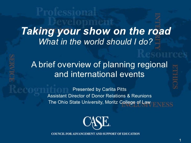Taking your show on the road What in the world should I do? A brief overview of planning regional and international events...