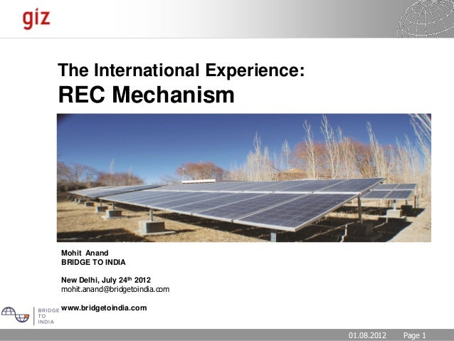 01.08.2012 Seite 1Page 101.08.2012 The International Experience: REC Mechanism Mohit Anand BRIDGE TO INDIA New Delhi, July...