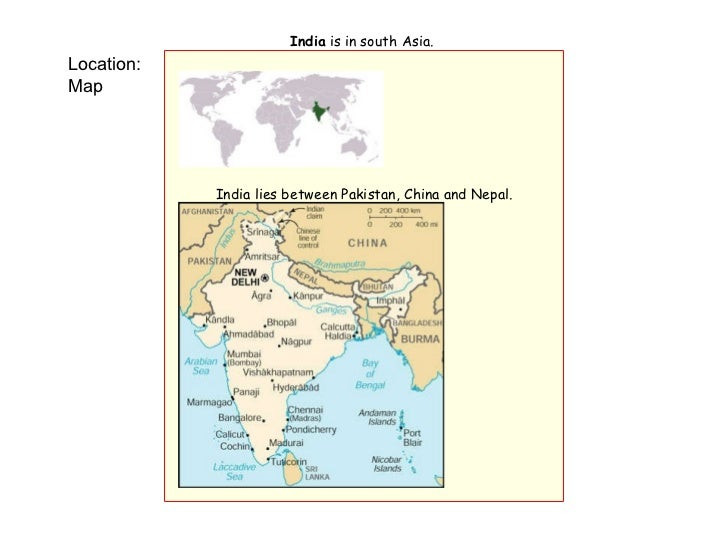 Location: Map India  is in south Asia.   ...