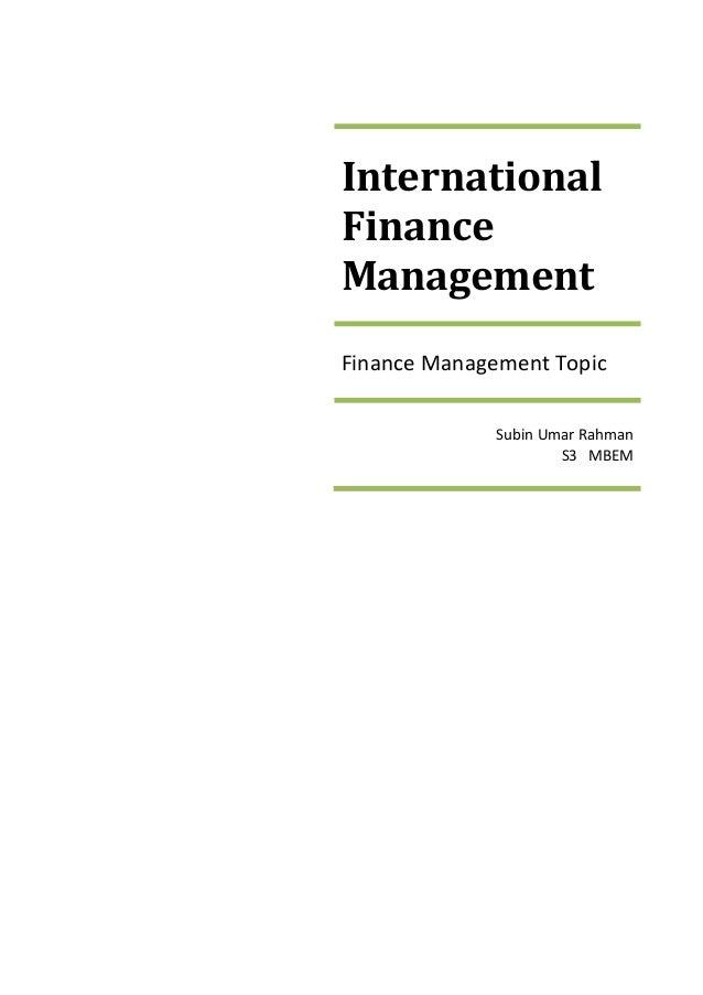 InternationalFinanceManagementFinance Management Topic              Subin Umar Rahman                      S3 MBEM