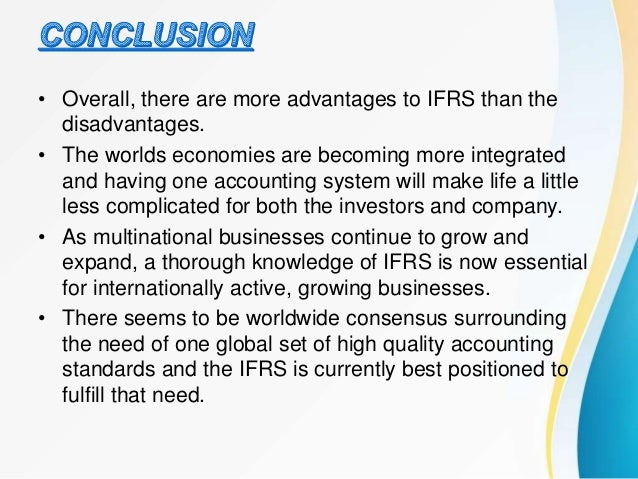 ifrs advantages and disadvantages The advantages and disadvantages of converting from gaap to ifrs are very specific can a conversion be successful.