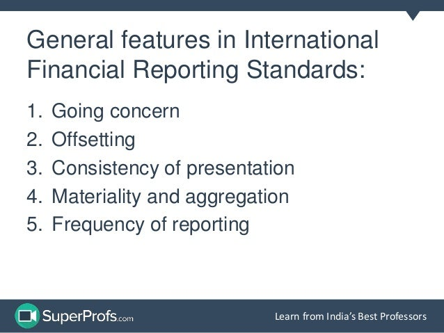 evolution of international financial reporting standards International financial reporting standards, usually called ifrs, are standards issued by the ifrs foundation and the international accounting standards board (iasb) to provide a common global language for business affairs so that company accounts are understandable and comparable across international boundaries.