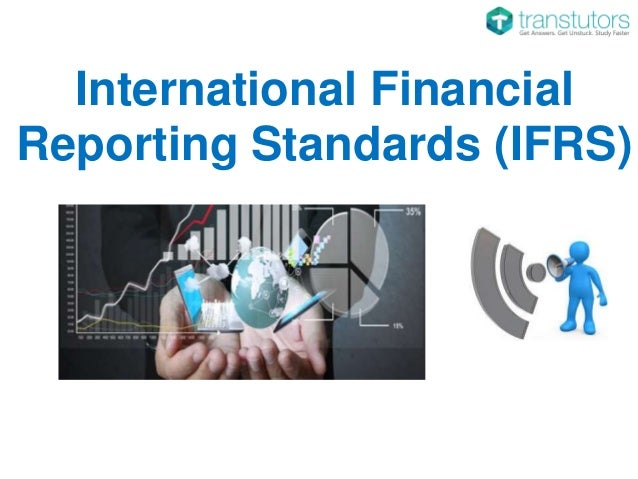 how would international financial reporting standards Change in accounting standards the sec understands that the adoption of ifrs would have significant effects on financial reporting by us issuers for other purposes the staff will study and consider the regulatory effect of adoption of ifrs in the following areas: o the manner in which the sec fulfills its.