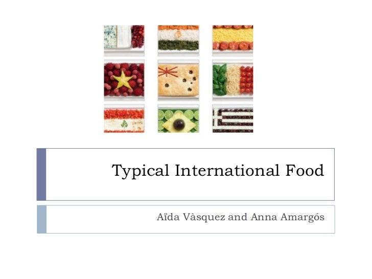 Typical International Food     Aïda Vàsquez and Anna Amargós