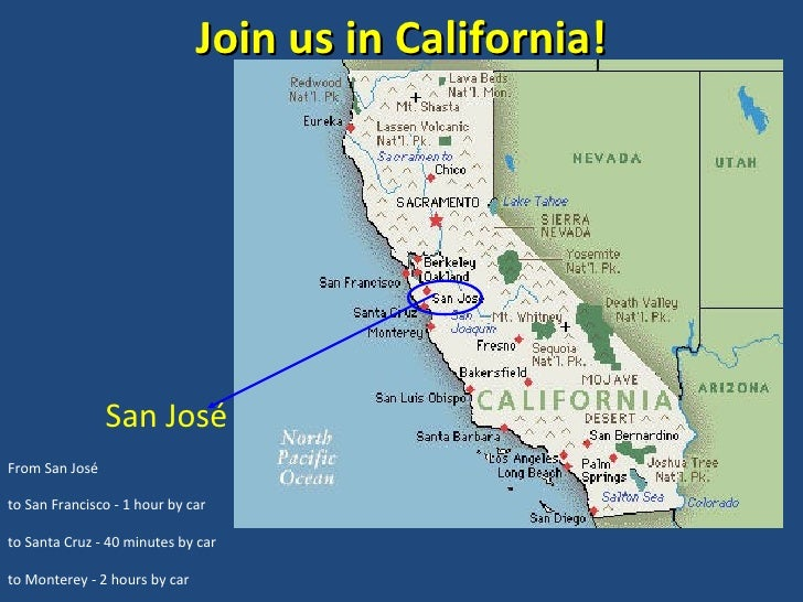 Join us in California! San José  From San José to San Francisco - 1 hour by car to Santa Cruz - 40 minutes by car to Monte...