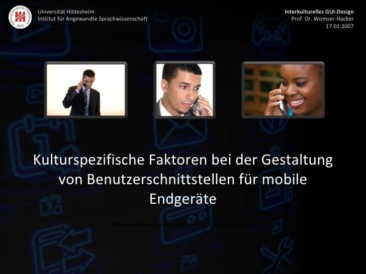 Kulturspezifische Faktoren bei der Gestaltung von Benutzerschnittstellen für mobile Endgeräte Johannes Baeck, Janina Hasse...