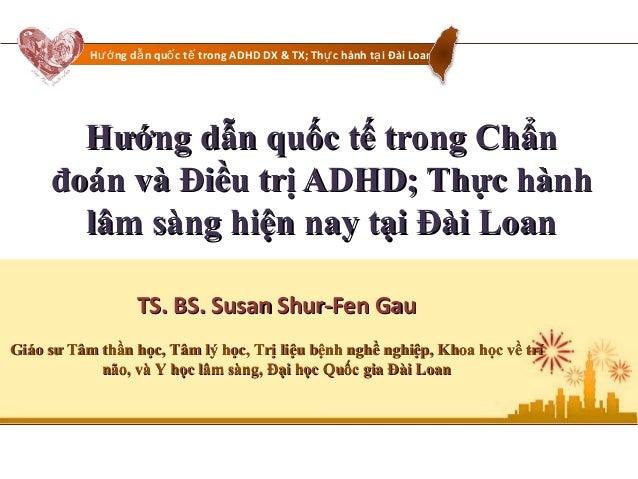 H ng d n qu c t trong ADHD DX & TX; Th c hành t i Đài Loanướ ẫ ố ế ự ạHướng dẫn quốcHướng dẫn quốc ttế trong Chẩnế trong C...