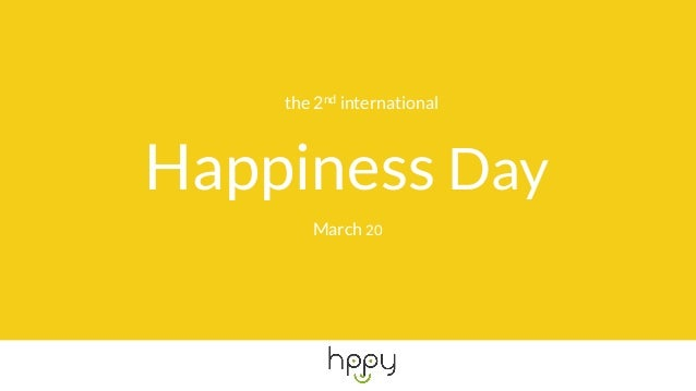 the 2nd international Happiness Day March 20