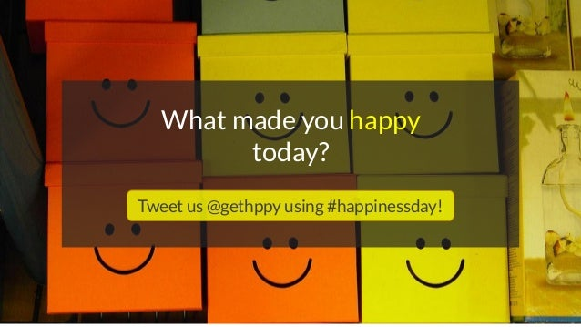 What made you happy today? Tweet us @gethppy using #happinessday!