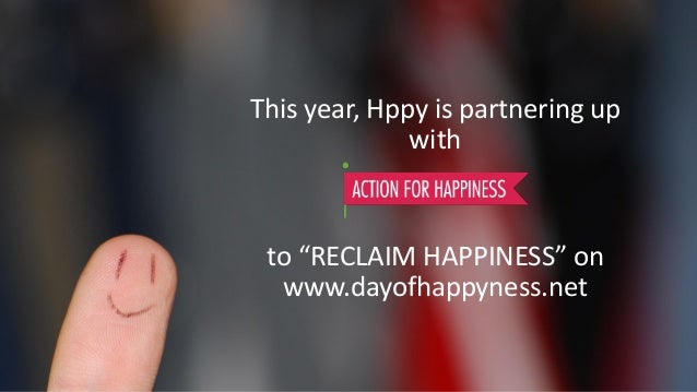 """This year, Hppy is partnering up with to """"RECLAIM HAPPINESS"""" on www.dayofhappyness.net"""