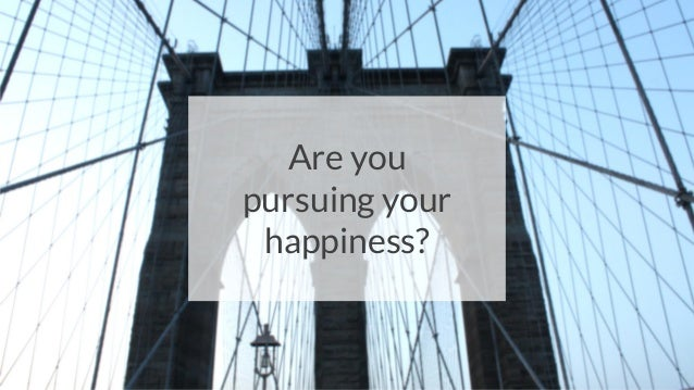 Are you pursuing your happiness?