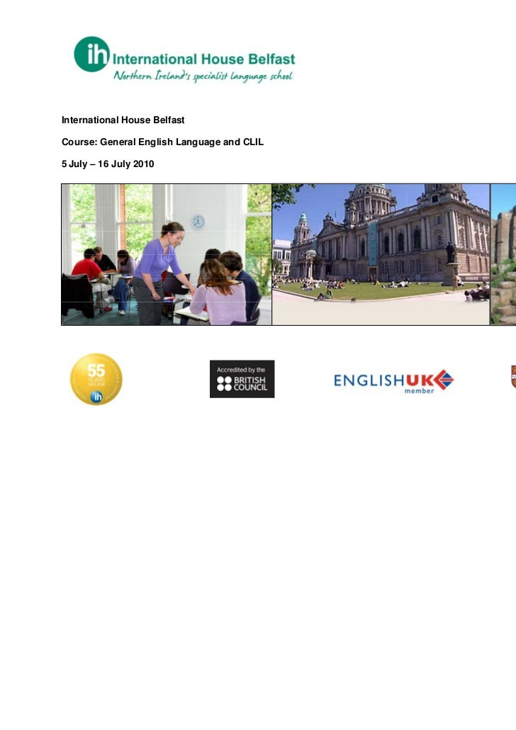 International House BelfastCourse: General English Language and CLIL5 July – 16 July 2010...