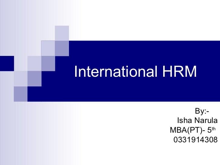 International HRM                    By:-               Isha Narula             MBA(PT)- 5th              0331914308