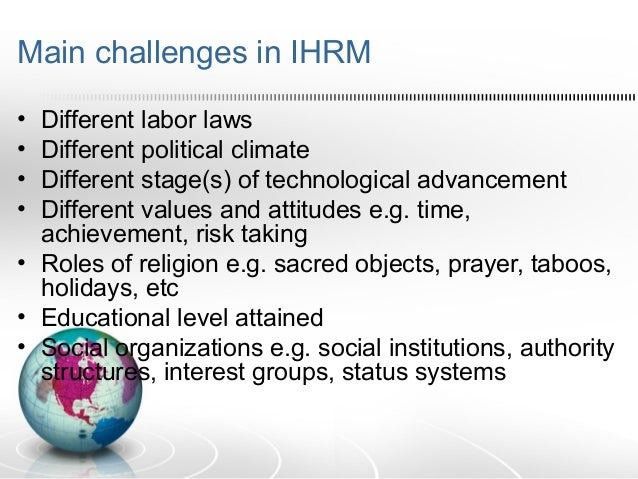 international hrm challenges Managing a global workforce: challenges and opportunities in international  human  2 cultural foundations of international human resource management.