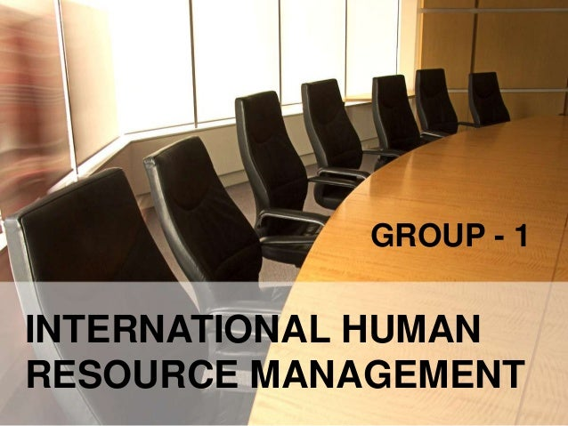 INTERNATIONAL HUMAN RESOURSE MANAGEMENT              GROUP - 1INTERNATIONAL HUMANRESOURCE MANAGEMENT