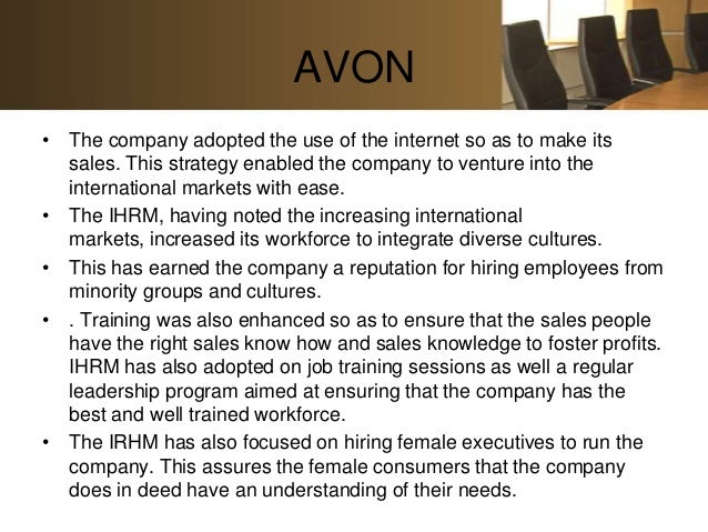 AVON• The company adopted the use of the internet so as to make its  sales. This strategy enabled the company to venture i...