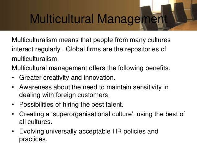Multicultural ManagementMulticulturalism means that people from many culturesinteract regularly . Global firms are the rep...