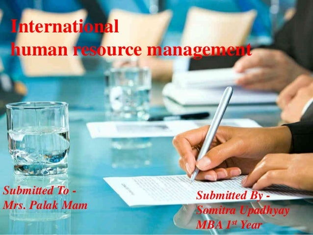 International  human resource management  Submitted To -  Mrs. Palak Mam  Submitted By -  Somitra Upadhyay  MBA 1st Year