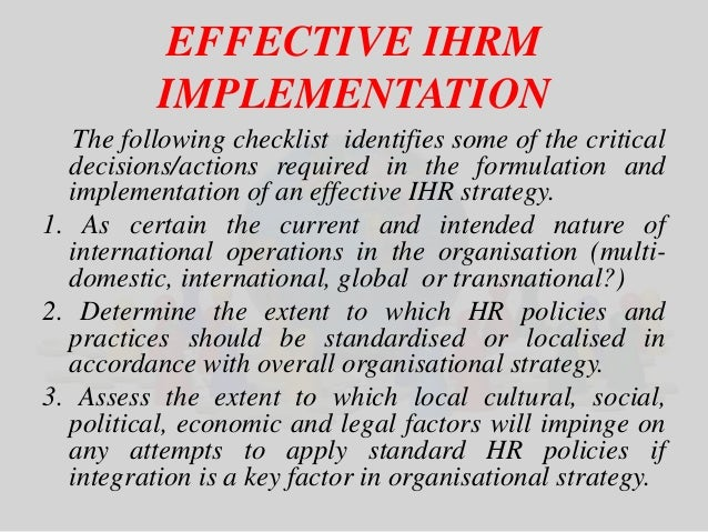EFFECTIVE IHRM  IMPLEMENTATION  The following checklist identifies some of the critical  decisions/actions required in the...
