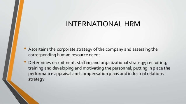 INTERNATIONAL HRM • Ascertains the corporate strategy of the company and assessing the corresponding human resource needs ...