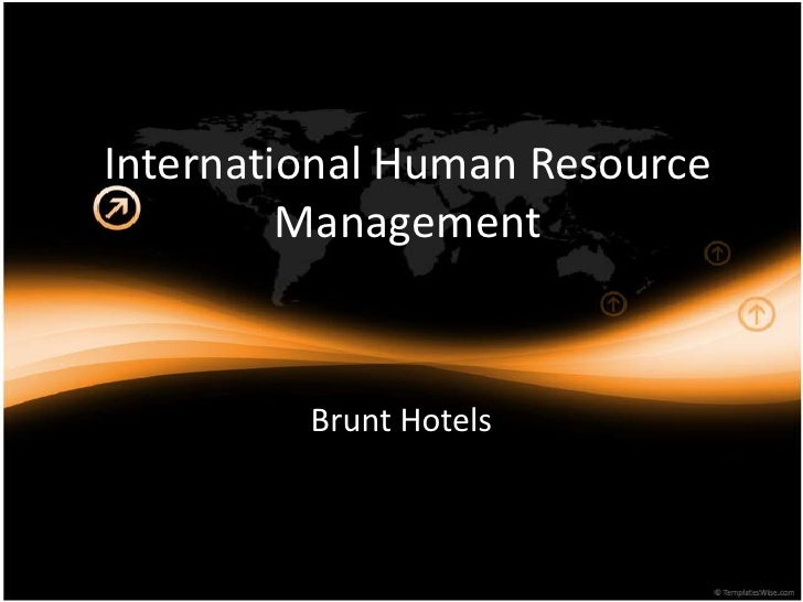 International Human Resource Management  <br />Brunt Hotels <br />