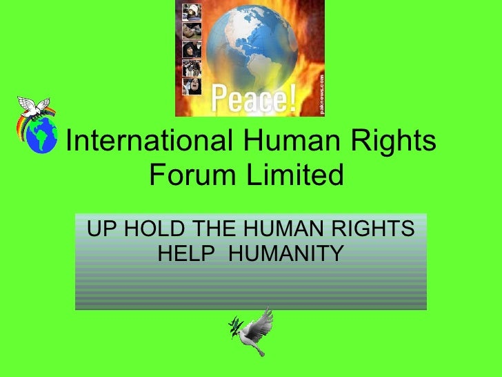 International Human Rights Forum Limited  UP HOLD THE HUMAN RIGHTS HELP  HUMANITY