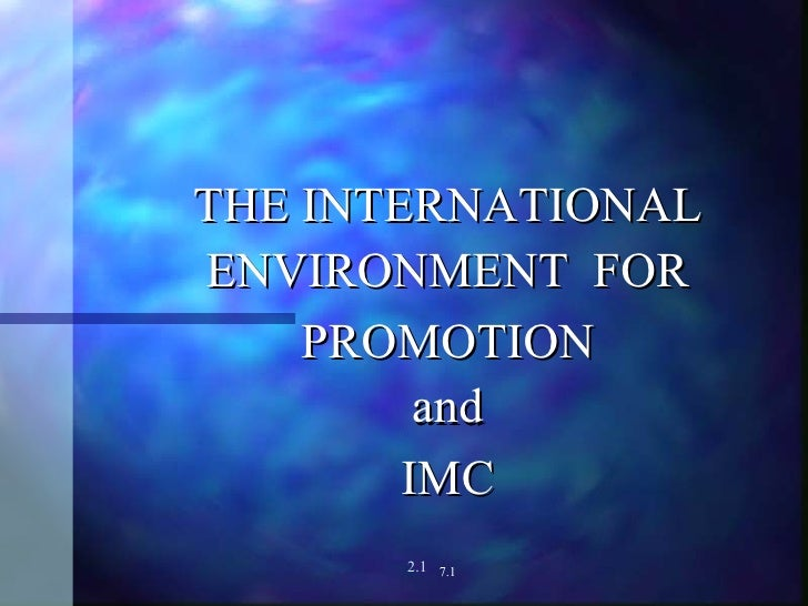 THE INTERNATIONAL ENVIRONMENT  FOR PROMOTION and IMC 7.1