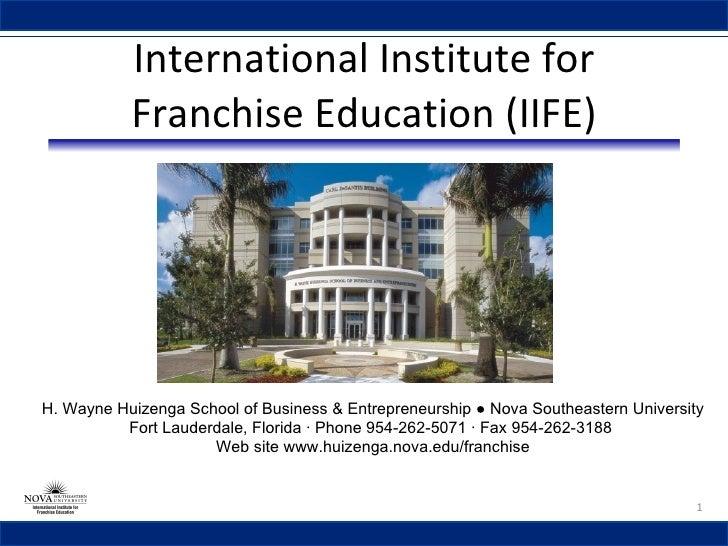 International Institute for Franchise Education (IIFE) H. Wayne Huizenga School of Business & Entrepreneurship ● Nova Sout...