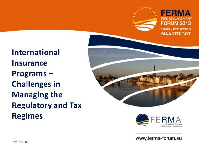 International Insurance Programs – Challenges in Managing the Regulatory and Tax Regimes •7/10/2013  •1