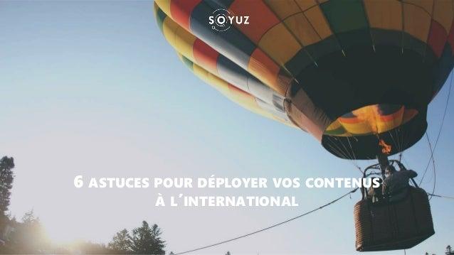 6 ASTUCES POUR DÉPLOYER VOS CONTENUS À L'INTERNATIONAL