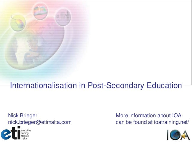 Internationalisation in Post-Secondary EducationNick Brieger                 More information about IOAnick.brieger@etimal...