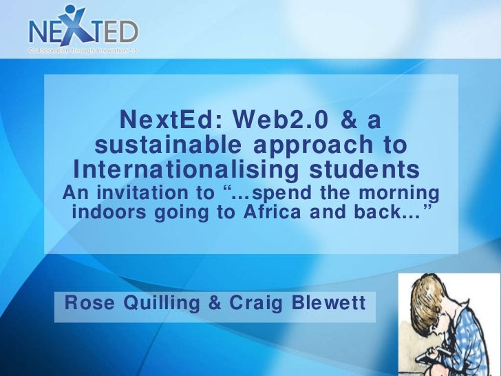 "NextEd: Web2.0 & a sustainable approach to Internationalising students  An invitation to ""…spend the morning indoors going..."