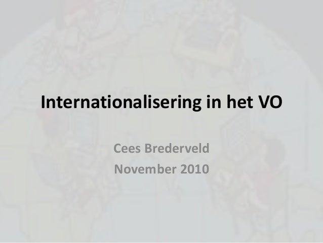 Internationalisering in het VO Cees Brederveld November 2010