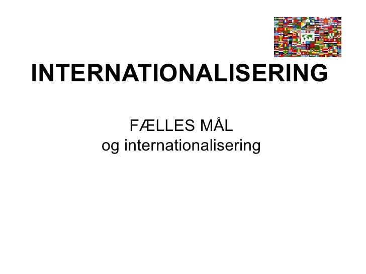 INTERNATIONALISERING (nye) FÆLLES MÅL og internationalisering  gældende pr. 01.08.2009