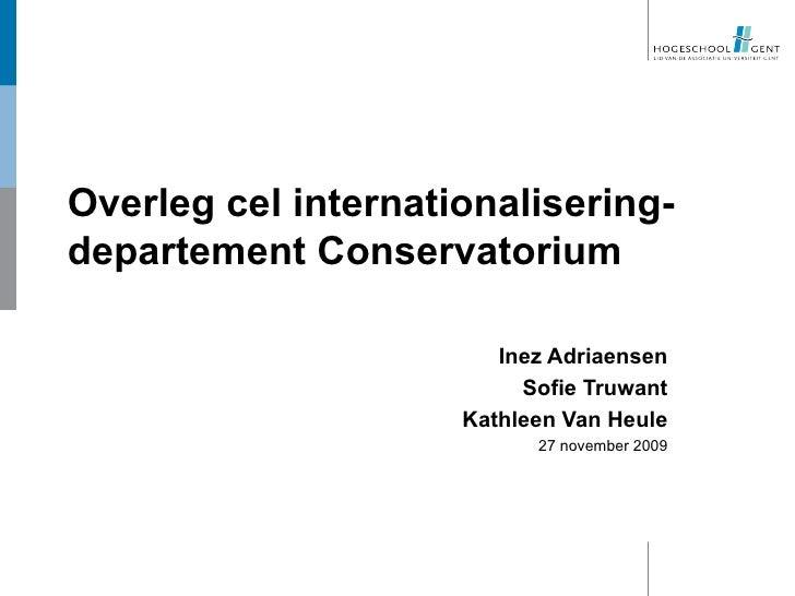 Overleg cel internationalisering- departement Conservatorium Inez Adriaensen Sofie Truwant Kathleen Van Heule 27 november ...
