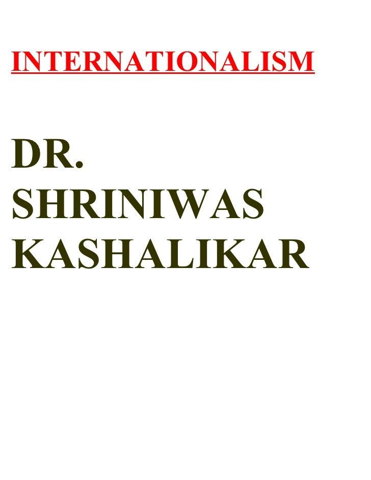 INTERNATIONALISM   DR. SHRINIWAS KASHALIKAR