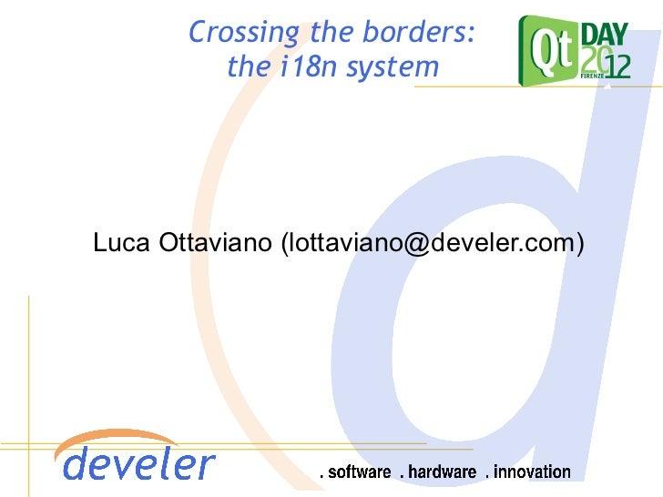 Crossing the borders:         the i18n systemLuca Ottaviano (lottaviano@develer.com)