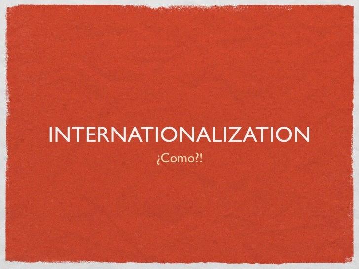 INTERNATIONALIZATION         ¿Como?!