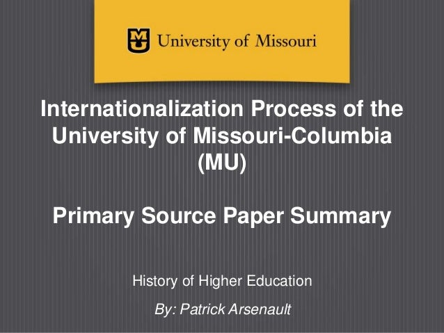 Internationalization Process of the University of Missouri-Columbia (MU) Primary Source Paper Summary History of Higher Ed...